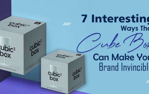 7 Interesting Ways That Cube Boxes Can Make Your Brand Invincible