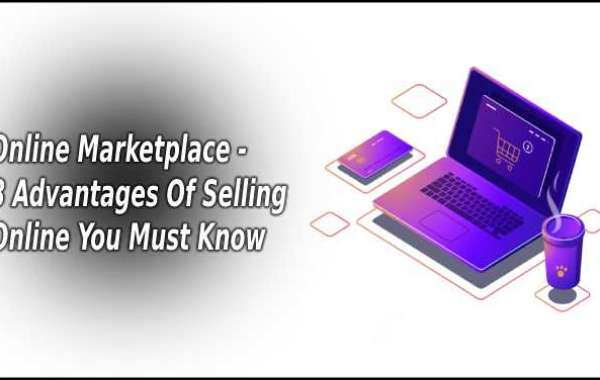 Online Marketplace - 8 Advantages of selling online you must know