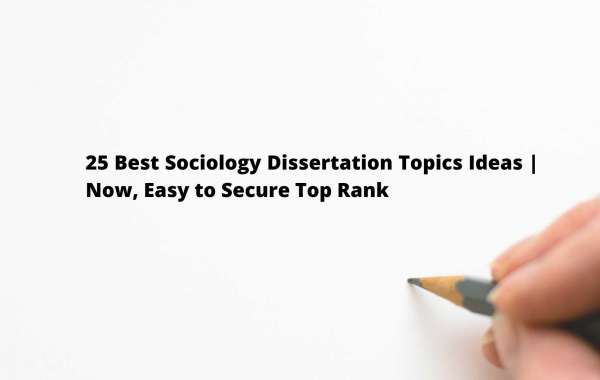 25 Best Sociology Dissertation Topics Ideas | Now, Easy to Secure Top Rank